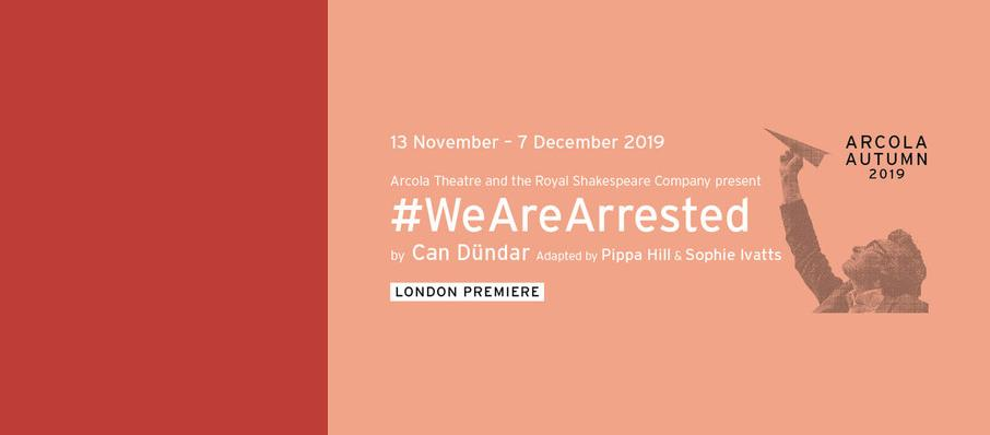WeAreArrested, Arcola Theatre, Manchester